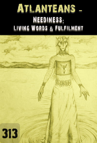 Full neediness living words fulfilment atlanteans part 313