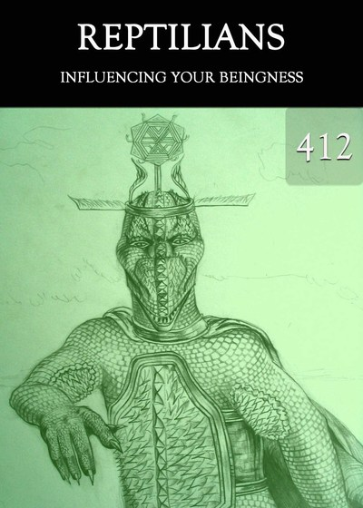 Full influencing your beingness reptilians part 412