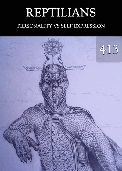 Full personality vs self expression reptilians part 413