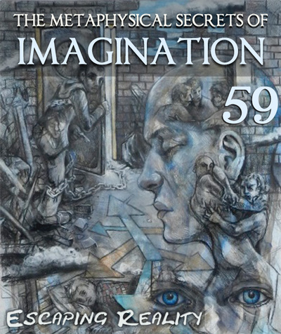 Full escaping reality the metaphysical secrets of imagination part 59