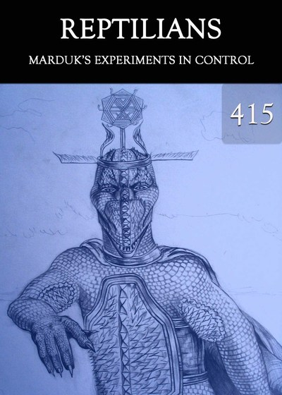 Full marduk s experiments in control reptilians part 415