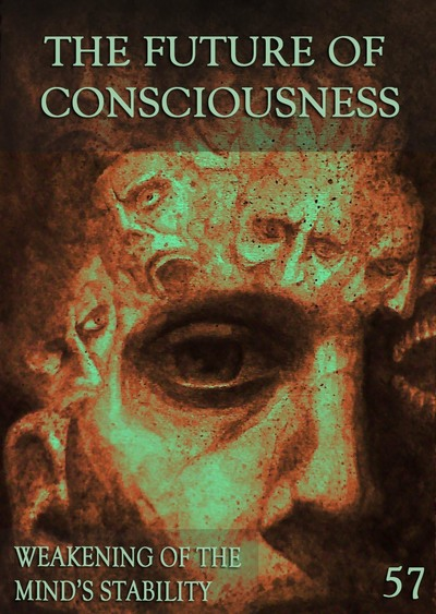 Full weakening of the mind s stability the future of consciousness part 57