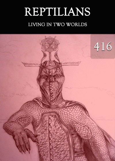 Full living in two worlds reptilians part 416
