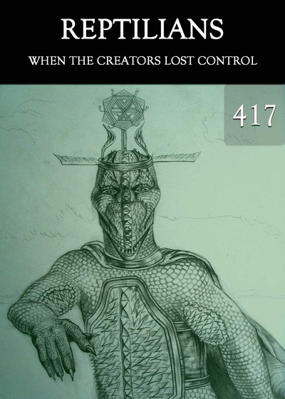 Full when the creators lost control reptilians part 417