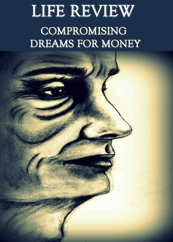Full life review compromising dreams for money