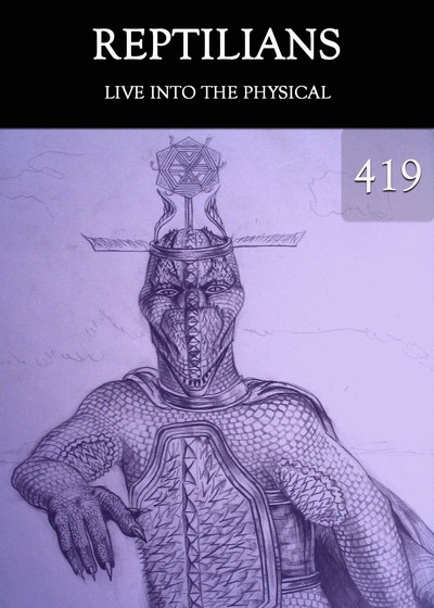 Full live into the physical reptilians part 419