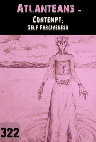 Full contempt self forgiveness atlanteans part 322