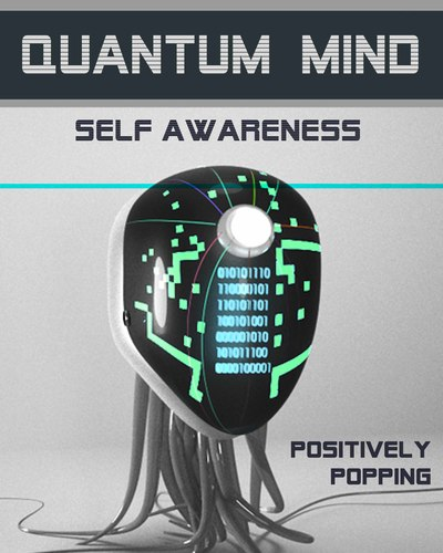 Full positively popping quantum mind self awareness