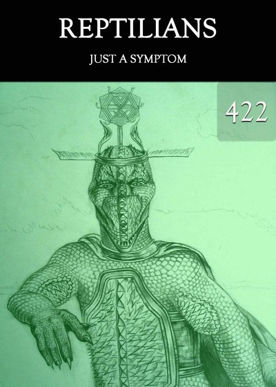Full just a symptom reptilians part 422