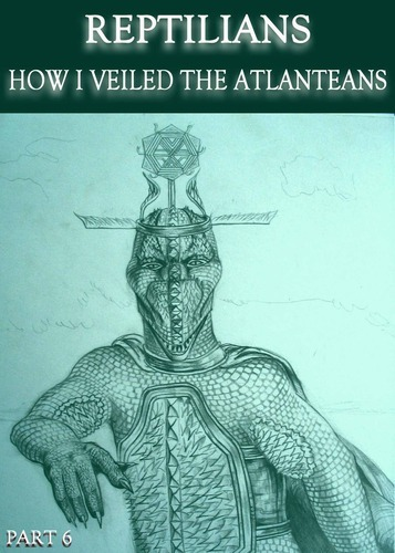 Full reptilians how i veiled the atlanteans part 6