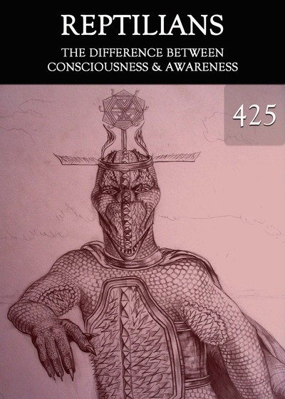 Full the difference between consciousness awareness reptilians part 425