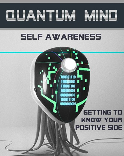 Full getting to know your positive side quantum mind self awareness