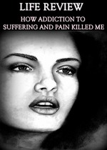 Feature thumb life review how addiction to suffering and pain killed me
