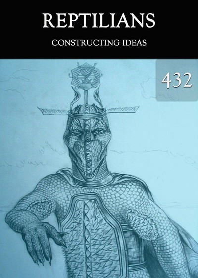 Full constructing ideas reptilians part 432