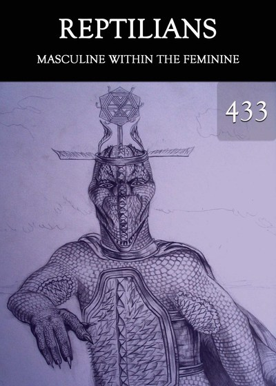 Full masculine within the feminine reptilians part 433