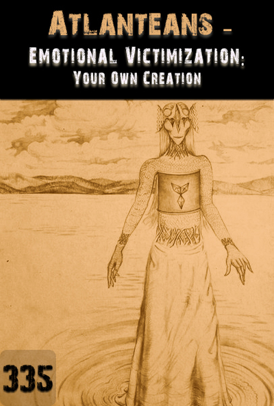 Full emotional victimization your own creation atlanteans part 335
