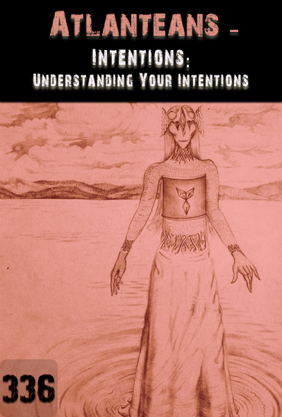 Full intentions understanding your intentions atlanteans part 336