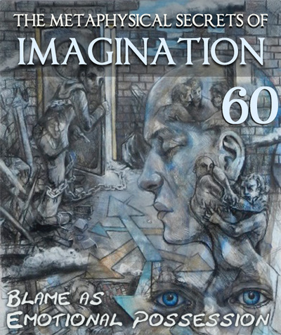 Full blame as emotional possession the metaphysical secrets of imagination part 60