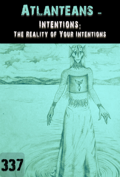 Full intentions the reality of your intentions atlanteans part 337