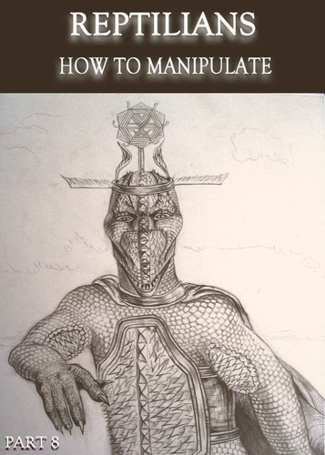 Full reptilians how to manipulate part 8