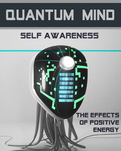 Full the effects of positive energy quantum mind self awareness