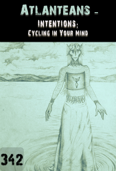 Full intentions cycling in your mind atlanteans part 342