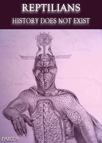 Full reptilians history does not exist part 9