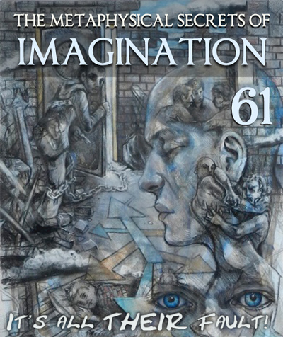 Full it s all their fault the metaphysical secrets of imagination part 61