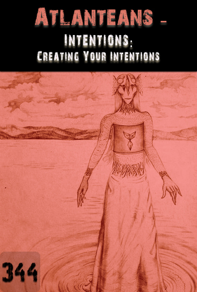 Full intentions creating your intentions atlanteans part 344