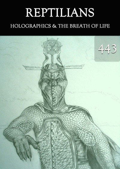 Full holographics the breath of life reptilians part 443