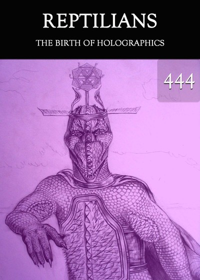 Full the birth of holographics reptilians part 444