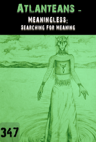 Full meaningless searching for meaning atlanteans part 347