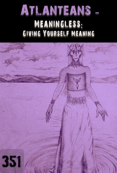 Full meaningless giving yourself meaning atlanteans part 351