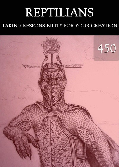 Full taking responsibility for your creation reptilians part 450