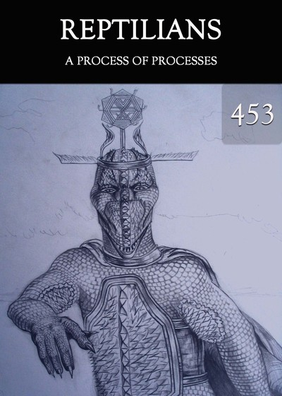 Full a process of processes reptilians part 453