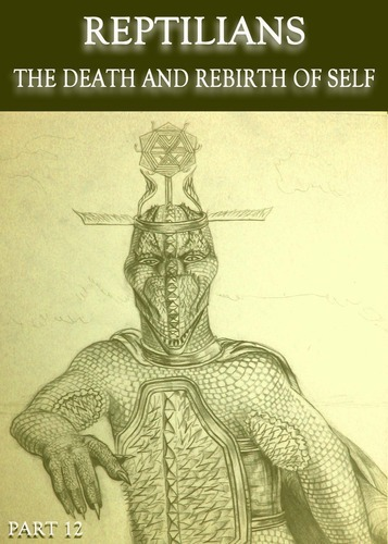 Full reptilians the death and rebirth of self part 12