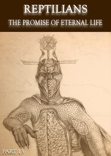 Full reptilians the promise of eternal life part 13