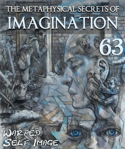 Full warped self image the metaphysical secrets of imagination part 63