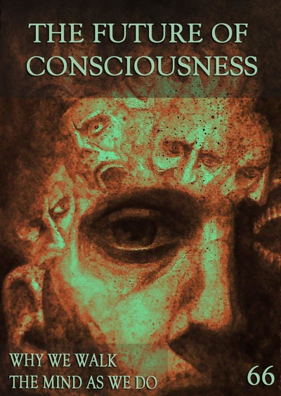 Full why we walk the mind as we do the future of consciousness part 66