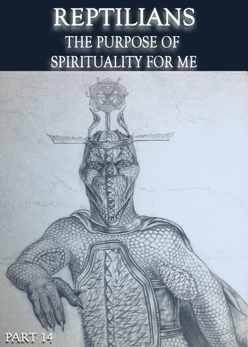Full reptilians the purpose of spirituality for me part 14