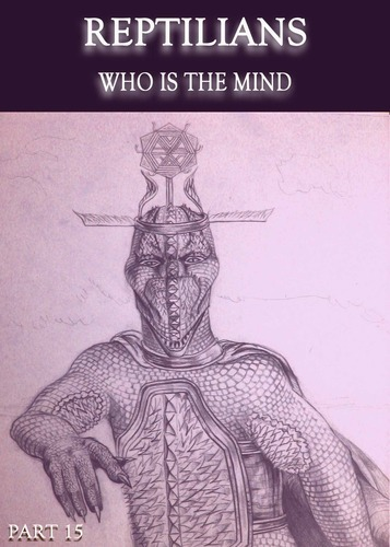 Full reptilians who is the mind part 15