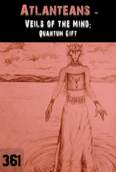Full veils of the mind quantum gift atlanteans part 361