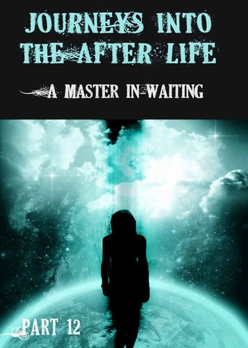 Full journeys into the afterlife a master in waiting