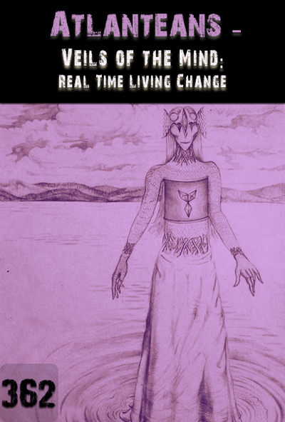 Full veils of the mind real time living change atlanteans part 362