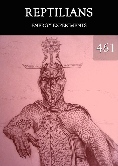 Full energy experiments reptilians part 461