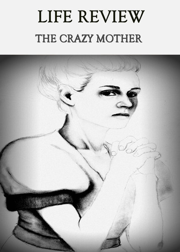 Full life review the crazy mother