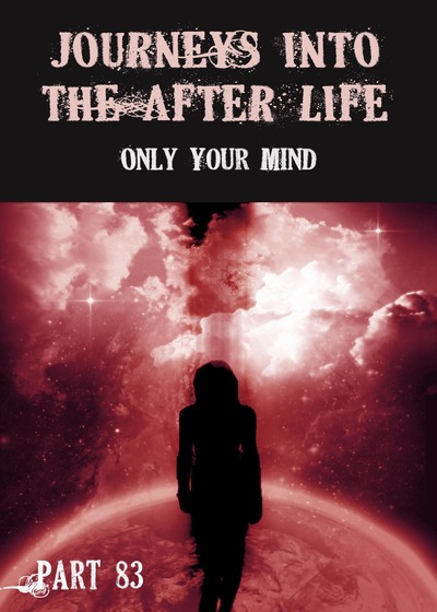 Full only your mind journeys into the afterlife part 83