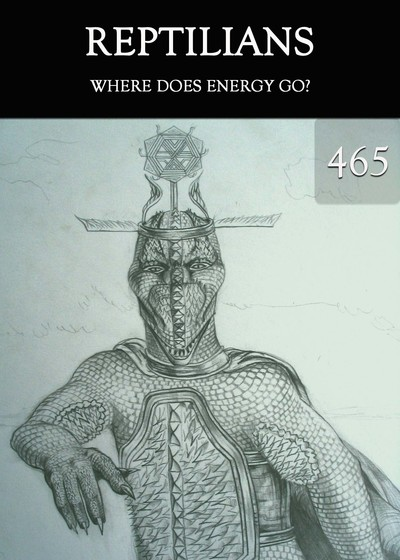 Full where does energy go reptilians part 465