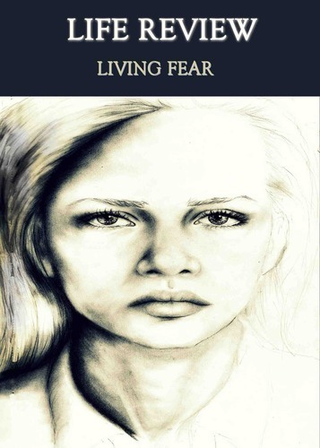 Full life review living fear