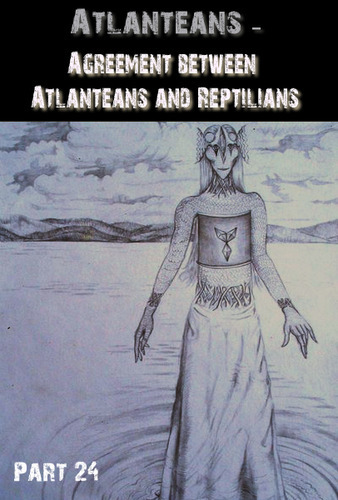 Full atlanteans agreement between atlanteans and reptilians part 24